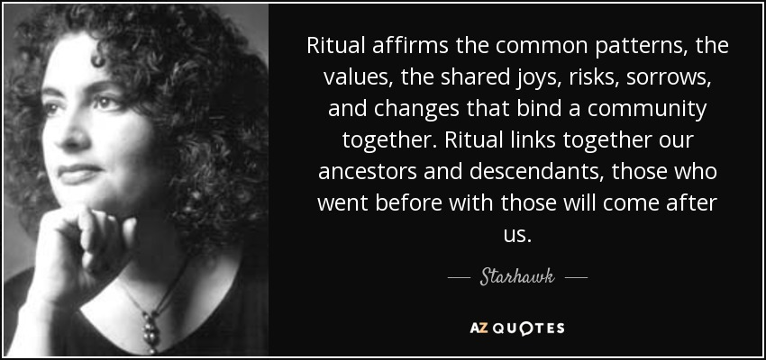quote-ritual-affirms-the-common-patterns-the-values-the-shared-joys-risks-sorrows-and-changes-starhawk-53-68-51
